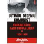 Ultimul deceniu comunist. Scrisori catre Radio Europa Libera. Vol. II: 1986-1989