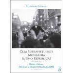 Cum supraviețuiește monarhia într-o republică? Regele Mihai, românii și regalitatea după 1989