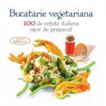 Bucătărie vegetariană. 100 de rețete italiene ușor de preparat.