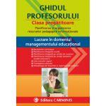 Ghidul profesorului. Clasa pregătitoare. Planificarea şi organizarea resurselor pedagogice informaţionale. Lucrare în domeniul managementului educaţional