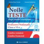 Noile teste după model european. Evaluarea naţională. Limba română. Limba franceză. Clasa a VI-a