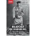 RUDOLF DE HABSBURG. Mayerling sau sfârşitul unui imperiu