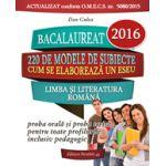 BACALAUREAT 2016. LIMBA SI LITERATURA ROMANA. PROBA ORALA SI PROBA SCRISA PENTRU TOATE PROFILURILE, INCLUSIV PEDAGOGIC. 220 DE MODELE DE SUBIECTE
