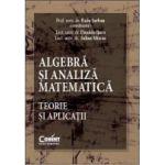 Algebra si analiza matematica. Teorie si aplicatii