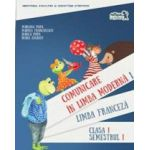 Comunicare in Limba Franceza - Limba moderna 1, clasa I semestul I - Contine editia digitala
