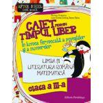 CAIET PENTRU TIMPUL LIBER 2016 - CLASA III - LIMBA SI LITERATURA ROMANA, MATEMATICA - IN LUMEA FERMECATA A POVESTILOR SI A NUMERELOR