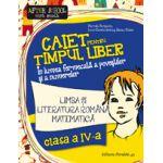 CAIET PENTRU TIMPUL LIBER 2016 - CLASA IV - LIMBA SI LITERATURA ROMANA, MATEMATICA - IN LUMEA FERMECATA A POVESTILOR SI A NUMERELOR