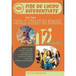 LIMBA SI LITERATURA ROMANA. FISE DE LUCRU DIFERENTIATE. CLASA A XII-A. SEMESTRUL II