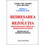 Redresarea şi rezoluţia instituţiilor de credit şi a firmelor de investiţii - Legea nr. 312/2015 - editia I - 8 martie 2016