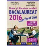 Bacalaureat 2016 Limba si literatura romana in sprijinul tau - Suport teoretic: proba orala, proba scrisa