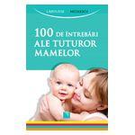 100 de întrebări ale tuturor mamelor