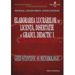ELABORAREA LUCRARILOR DE LICENTA, DISERTATIE SI GRADUL DIDACTIC I. GHID STIINTIFIC SI METODOLOGIC