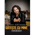 Gătește cu mine – Florin Dumitrescu - Retete de acasa