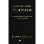 Manifest pentru motivatie- 9 declaratii pentru a-ti revendica puterea personala (Brendon Burchard)