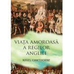 Viaţa amoroasă a regilor Angliei