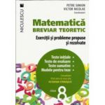 Matematică clasa a VIII-a. Breviar teoretic cu exerciţii şi probleme propuse şi rezolvate. Teste initiale - Teste de evaluare - Teste sumative - Modele pentru teze 2016