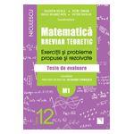 Matematică clasa a XII-a (M1). Breviar teoretic cu exerciţii şi probleme propuse şi rezolvate. Teste de evaluare 2016
