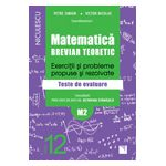 Matematică clasa a XII-a (M2). Breviar teoretic cu exerciţii şi probleme propuse şi rezolvate. Teste de evaluare 2016