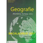 Bacalaureat 2017 - Geografie (Romania, Europa, U. E.) - Sinteze si teste, enunturi si rezolvari