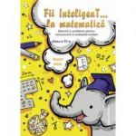 Fii InteligenT… la matematica clasa a III-a 2018-2019