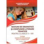 Notiuni de gramatica si compuneri literare tematice pentru clasele V-VIII - Teorie, exercitii aplicative, grile comentate - Alexandru Petricica, 2018