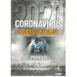 Coronavirus 2020 - Inamicul nevazut Povesti din Wuhan