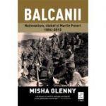 Balcanii. Naționalism, război și Marile Puteri 1804–2012
