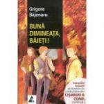 Bună dimineaţa, băieţi! (Continuare romanului Cişmigiu et Comp) - Grigore Bajenaru