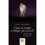 Cum sa cream o relatie spirituala - Un ghid de dezvoltare si fericire, pentru cuplurile aflate pe cale (ediție revizuită)