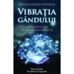 VIBRATIA GANDULUI - Legea atractiei in lumea gandurilor