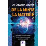 De la minte la materie. Uimitoarea știință a modului în care creierul tău creează realitatea materială - Church Dr. Dawson