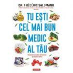 Tu esti cel mai bun medic al tau. Invata sa te vindeci din interior si sa previi bolile - Dr. Frederic Saldmann