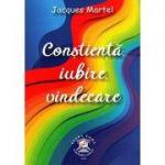 Conştienţă, iubire, vindecare - Jaques Martel