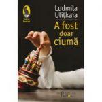 A fost doar ciumă -Ludmila Ulițkaia