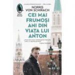 Cei mai frumoși ani din viața lui Anton - Norris von Schirach