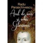 Radu Paraschivescu, Acul de aur și ochii Glorianei