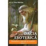 Dacia Esoterică - Simboluri, legende și tradiții - Vol. 2