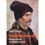 Transilvania Invincible Argumentum de Ion Coja