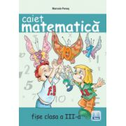 Caiet de Matematica. Fise de lucru clasa a III-a