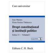 Drept constitutional si institutii politice. Ed. a XIII-a, vol. I