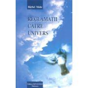 Reclamaţii  către Univers. Ghid ajutător pentru împlinirea viselor