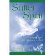 Suflet şi Spirit. Înţelege pe deplin viaţa şi propria ta persoană