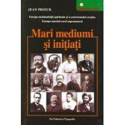 Mari mediumi si initiati - Europa mediumitatii spirituale si a ezoterismului crestin. Europa marelui secol supranatural 1850-1950