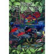 Shaman - spiritul plantelor. Căile străvechi de vindecare a sufletului