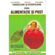 Vindecare şi purificare prin alimentaţie şi post - Ghid practic de dietoterapie - vol. 1
