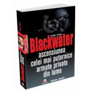 Blackwater - Ascensiunea celei mai puternice armate private din lume