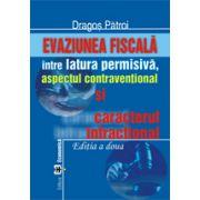 Evaziunea fiscala. Intre latura permisiva, aspectul contraventional si caracterul infractional, editia a II-a