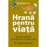 Hrană pentru viaţă. Miracolul vindecării prin alimentaţie şi puterea minţii