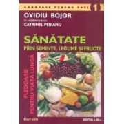 Sănătate prin semințe, legume și fructe. Pledoarie pentru viață lungă