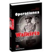 Operaţiunea Walkiria - Complotul care ar fi putut schimba istoria secolului XX